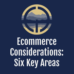 Ecommerce: Six Key Areas to Consider